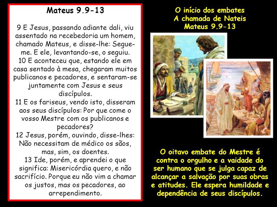 Mateus 9.9-13 9 E Jesus, passando adiante dali, viu assentado na recebedoria um homem, chamado Mateus, e disse-lhe: Segue- me. E ele, levantando-se, o