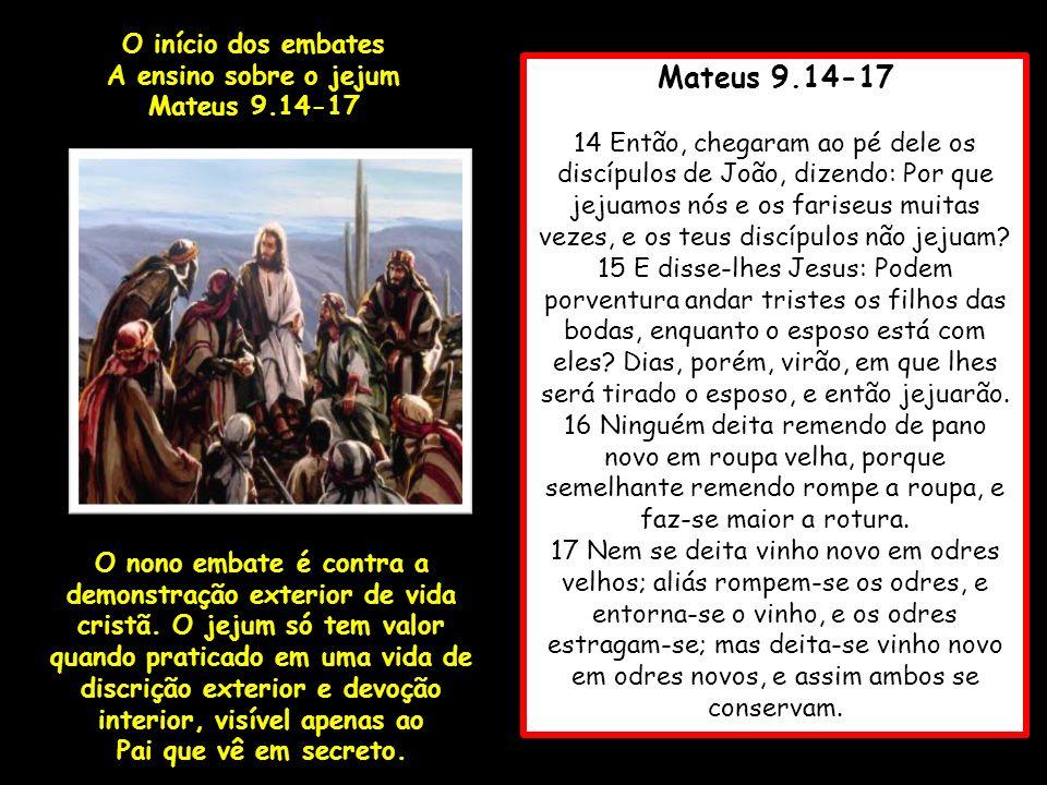 Mateus 9.14-17 14 Então, chegaram ao pé dele os discípulos de João, dizendo: Por que jejuamos nós e os fariseus muitas vezes, e os teus discípulos não