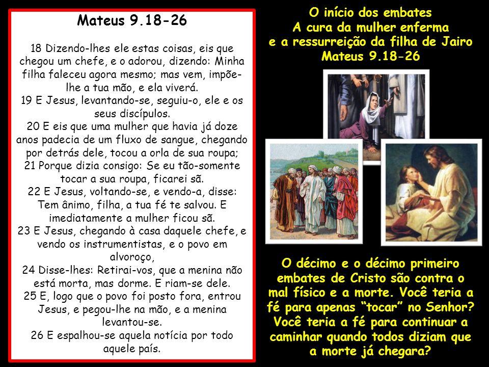 Mateus 9.18-26 18 Dizendo-lhes ele estas coisas, eis que chegou um chefe, e o adorou, dizendo: Minha filha faleceu agora mesmo; mas vem, impõe- lhe a