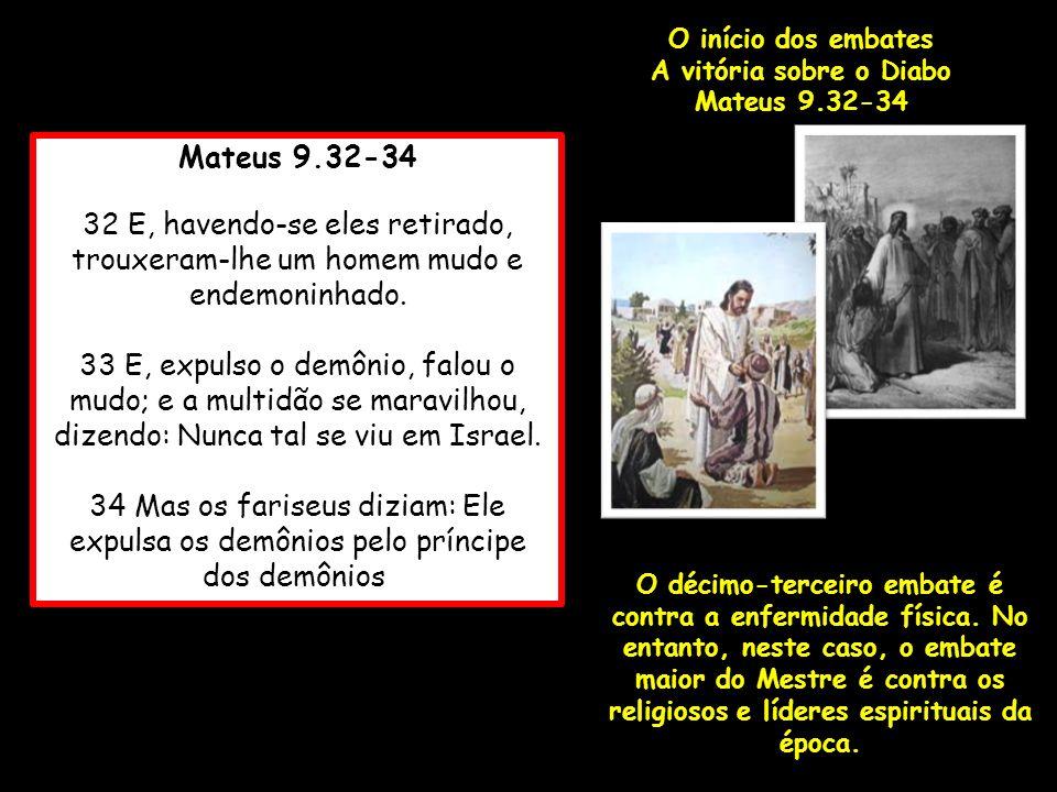 Mateus 9.32-34 32 E, havendo-se eles retirado, trouxeram-lhe um homem mudo e endemoninhado. 33 E, expulso o demônio, falou o mudo; e a multidão se mar
