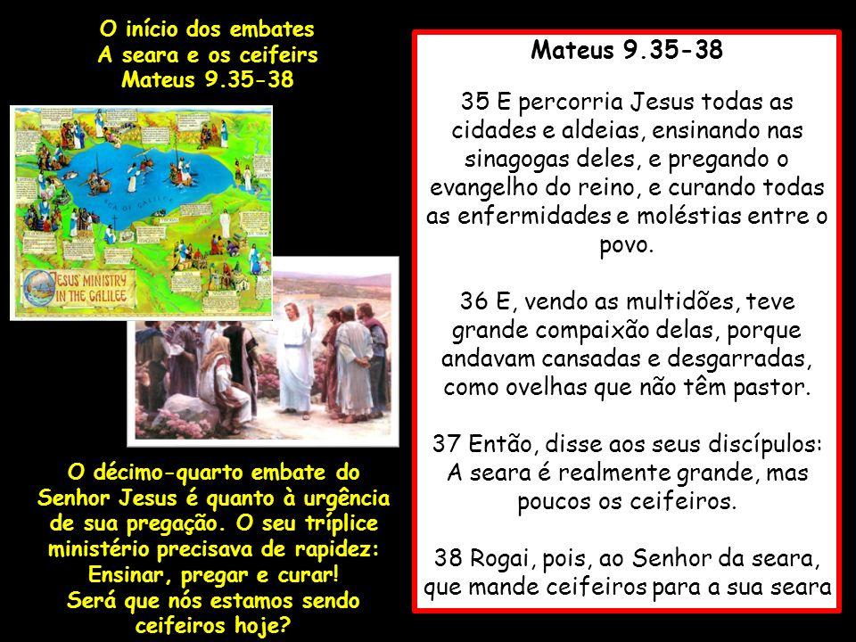 Mateus 9.35-38 35 E percorria Jesus todas as cidades e aldeias, ensinando nas sinagogas deles, e pregando o evangelho do reino, e curando todas as enf