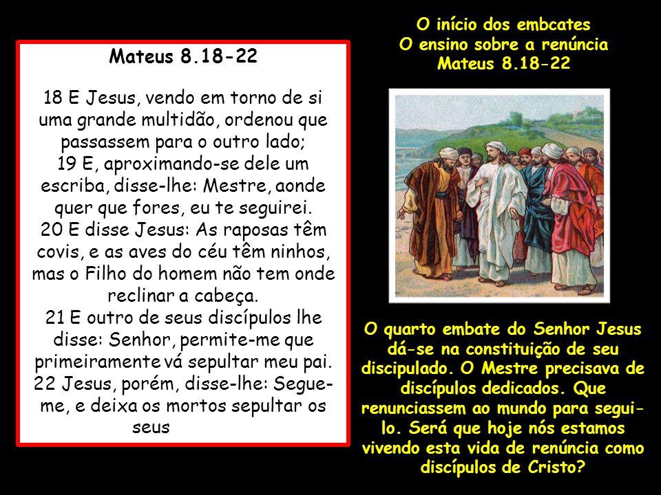 Mateus 8.23-27 23 E, entrando ele no barco, seus discípulos o seguiram; 24 E eis que no mar se levantou uma tempestade, tão grande que o barco era coberto pelas ondas; ele, porém, estava dormindo.