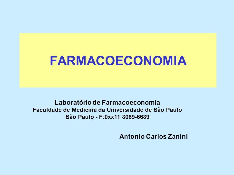 FARMACOECONOMIA Antonio Carlos Zanini Laboratório de Farmacoeconomia Faculdade de Medicina da Universidade de São Paulo São Paulo - F:0xx11 3069-6639