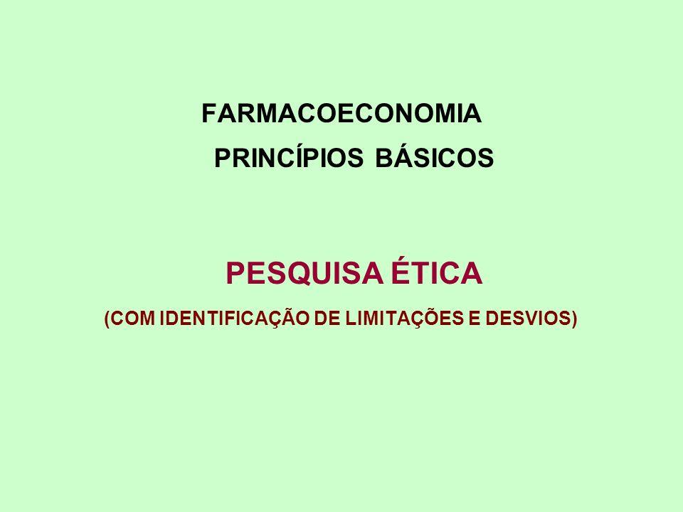 FARMACOECONOMIA PRINCÍPIOS BÁSICOS PESQUISA ÉTICA (COM IDENTIFICAÇÃO DE LIMITAÇÕES E DESVIOS)