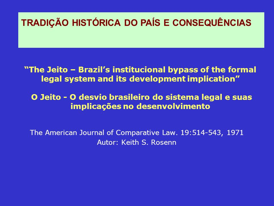 The Jeito – Brazils institucional bypass of the formal legal system and its development implication O Jeito - O desvio brasileiro do sistema legal e s