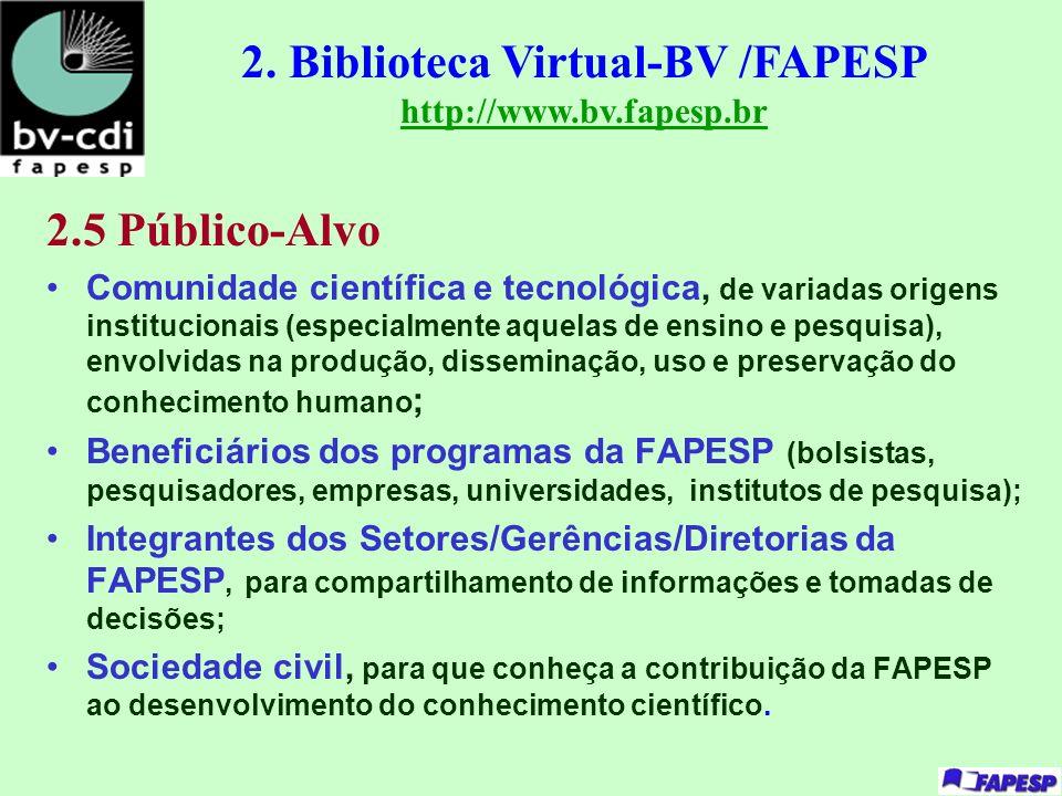 2.5 Público-Alvo Comunidade científica e tecnológica, de variadas origens institucionais (especialmente aquelas de ensino e pesquisa), envolvidas na p