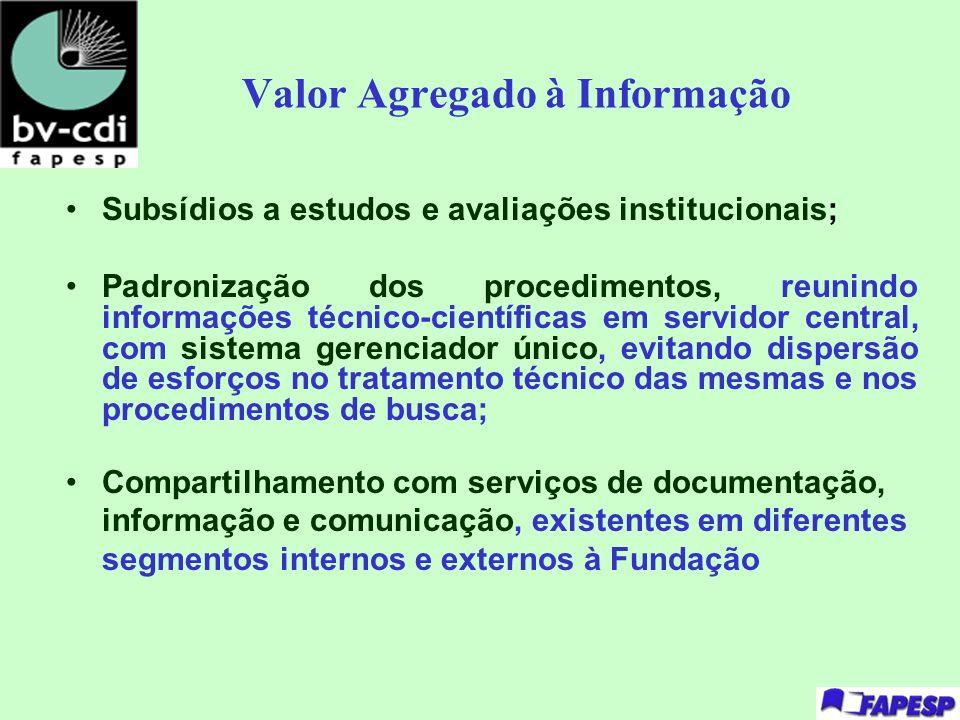 Valor Agregado à Informação Subsídios a estudos e avaliações institucionais; Padronização dos procedimentos, reunindo informações técnico-científicas