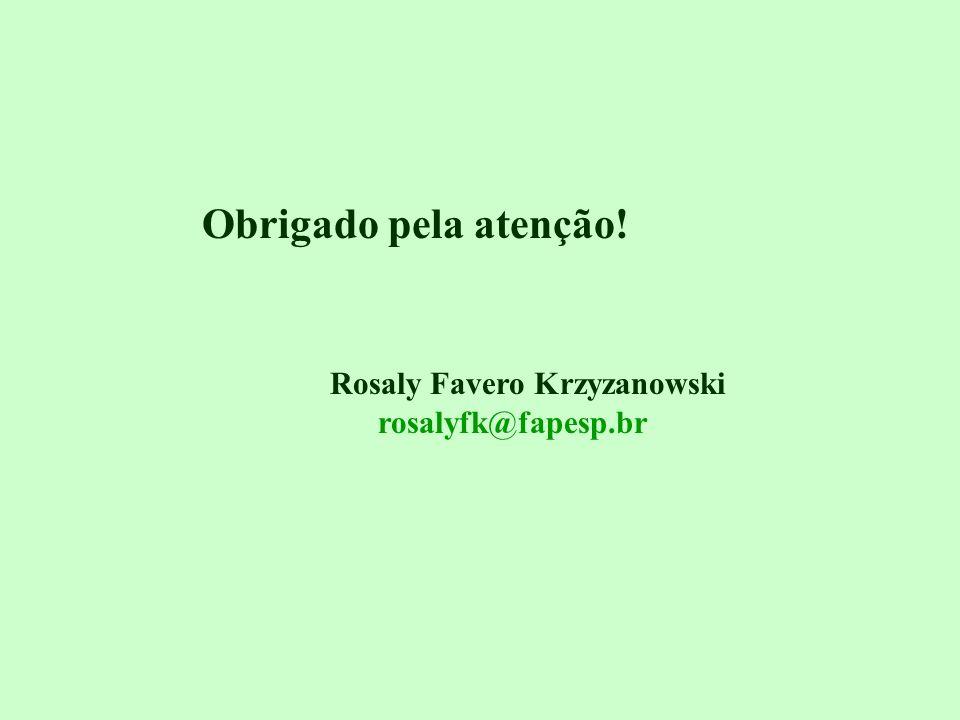 Obrigado pela atenção! Rosaly Favero Krzyzanowski rosalyfk@fapesp.br