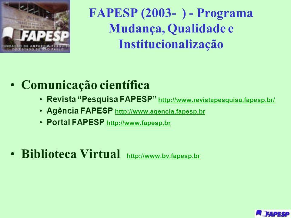 FAPESP (2003- ) - Programa Mudança, Qualidade e Institucionalização Comunicação científica Revista Pesquisa FAPESP http://www.revistapesquisa.fapesp.b