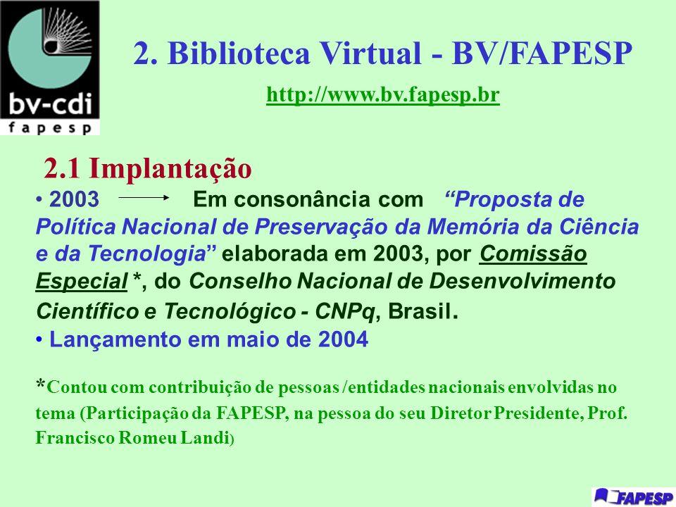 2. Biblioteca Virtual - BV/FAPESP http://www.bv.fapesp.br 2.1 Implantação 2003 Em consonância com Proposta de Política Nacional de Preservação da Memó