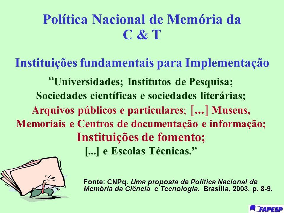 Política Nacional de Memória da C & T Instituições fundamentais para Implementação Universidades; Institutos de Pesquisa; Sociedades científicas e soc
