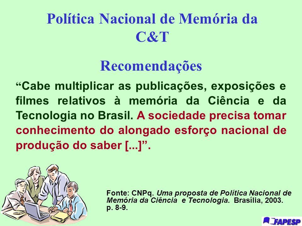 Recomendações Cabe multiplicar as publicações, exposições e filmes relativos à memória da Ciência e da Tecnologia no Brasil. A sociedade precisa tomar