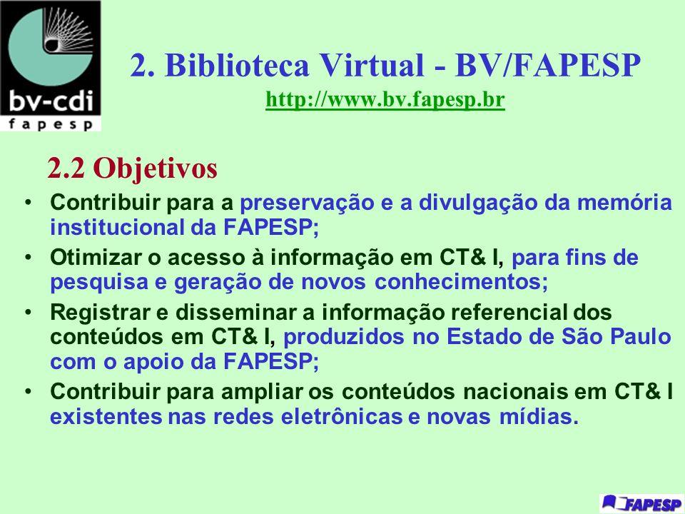 2. Biblioteca Virtual - BV/FAPESP http://www.bv.fapesp.br 2.2 Objetivos Contribuir para a preservação e a divulgação da memória institucional da FAPES