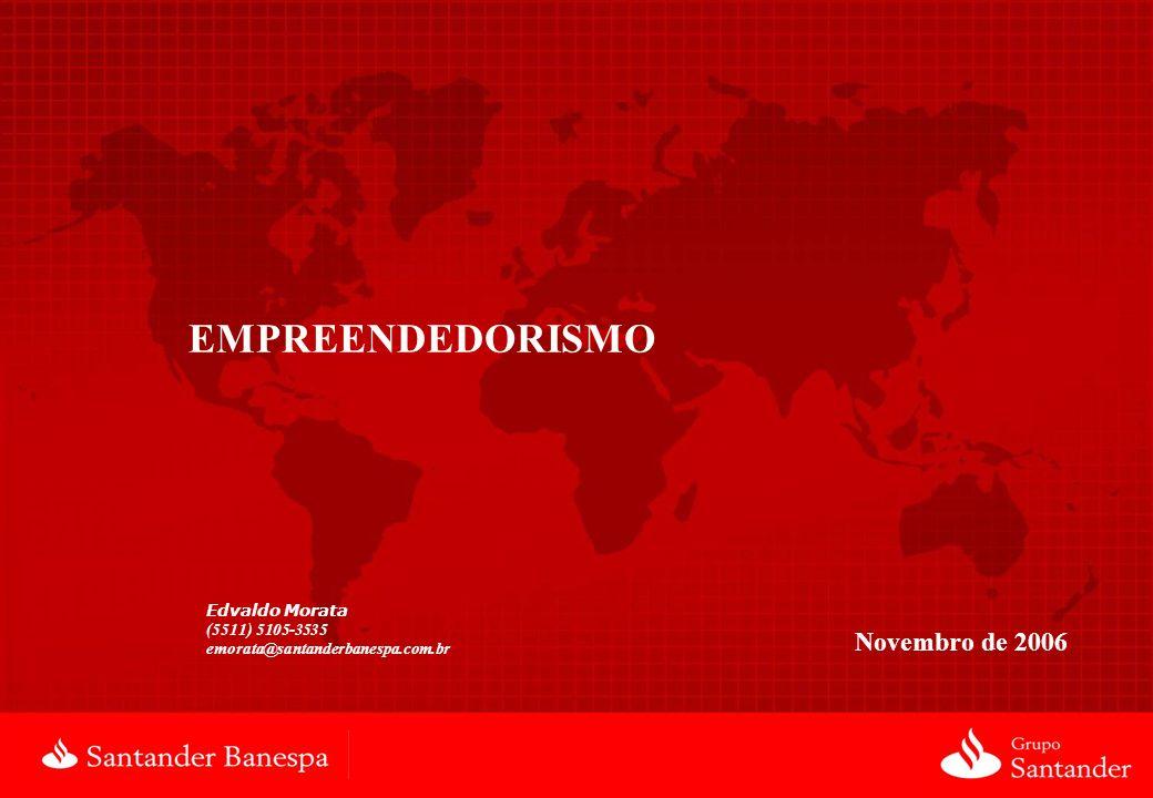 Novembro de 2006 EMPREENDEDORISMO Edvaldo Morata (5511) 5105-3535 emorata@santanderbanespa.com.br
