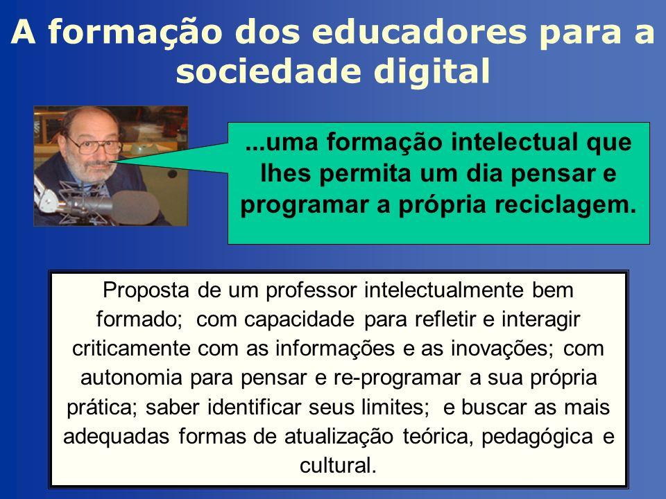 A formação dos educadores para a sociedade digital Proposta de um professor intelectualmente bem formado; com capacidade para refletir e interagir cri