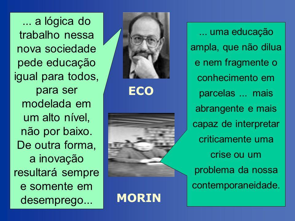 ... a lógica do trabalho nessa nova sociedade pede educação igual para todos, para ser modelada em um alto nível, não por baixo. De outra forma, a ino