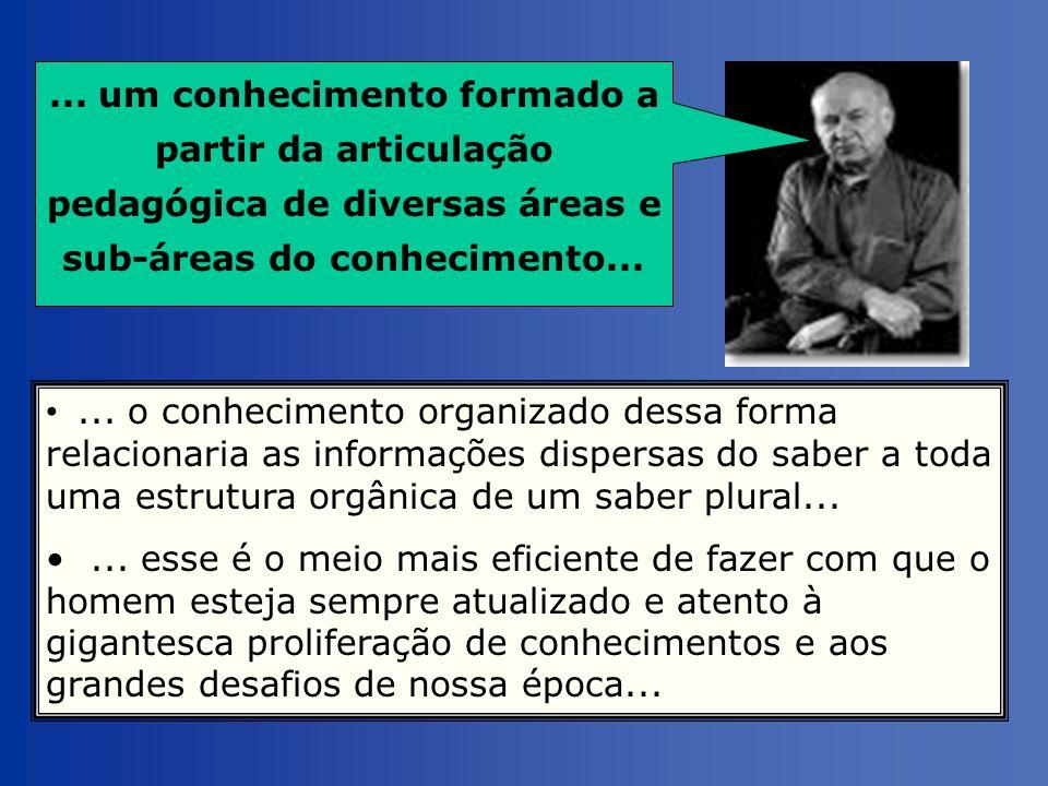 ... o conhecimento organizado dessa forma relacionaria as informações dispersas do saber a toda uma estrutura orgânica de um saber plural...... esse é