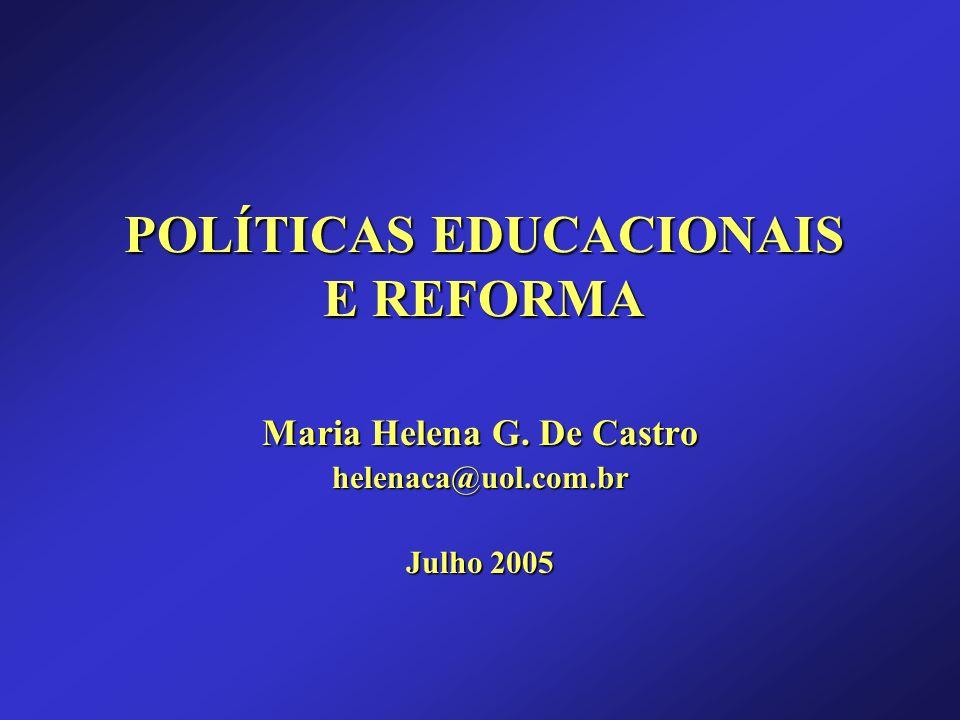POLÍTICAS EDUCACIONAIS E REFORMA Maria Helena G. De Castro helenaca@uol.com.br Julho 2005