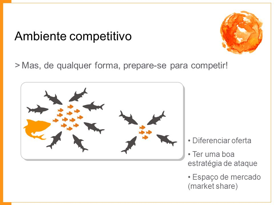 Diferenciar oferta Ter uma boa estratégia de ataque Espaço de mercado (market share) Ambiente competitivo >Mas, de qualquer forma, prepare-se para com