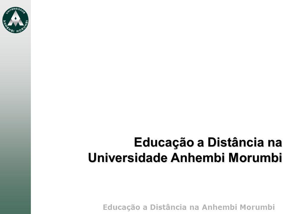 Educação a Distância na Anhembi Morumbi Educação a Distância na Universidade Anhembi Morumbi