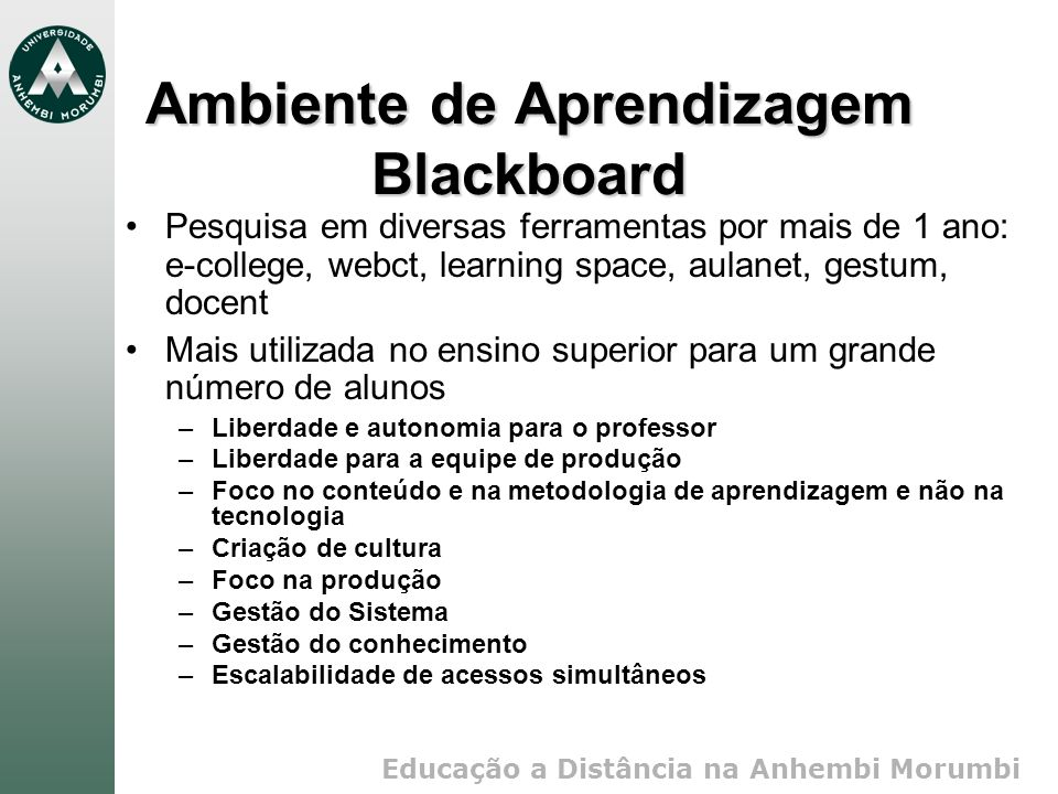 Educação a Distância na Anhembi Morumbi Ambiente de Aprendizagem Blackboard Pesquisa em diversas ferramentas por mais de 1 ano: e-college, webct, lear