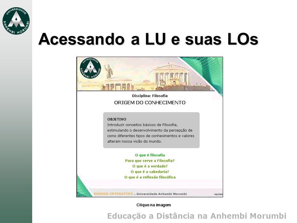 Educação a Distância na Anhembi Morumbi Acessando a LU e suas LOs Clique na imagem