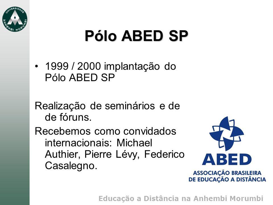 Educação a Distância na Anhembi Morumbi Pólo ABED SP 1999 / 2000 implantação do Pólo ABED SP Realização de seminários e de de fóruns. Recebemos como c