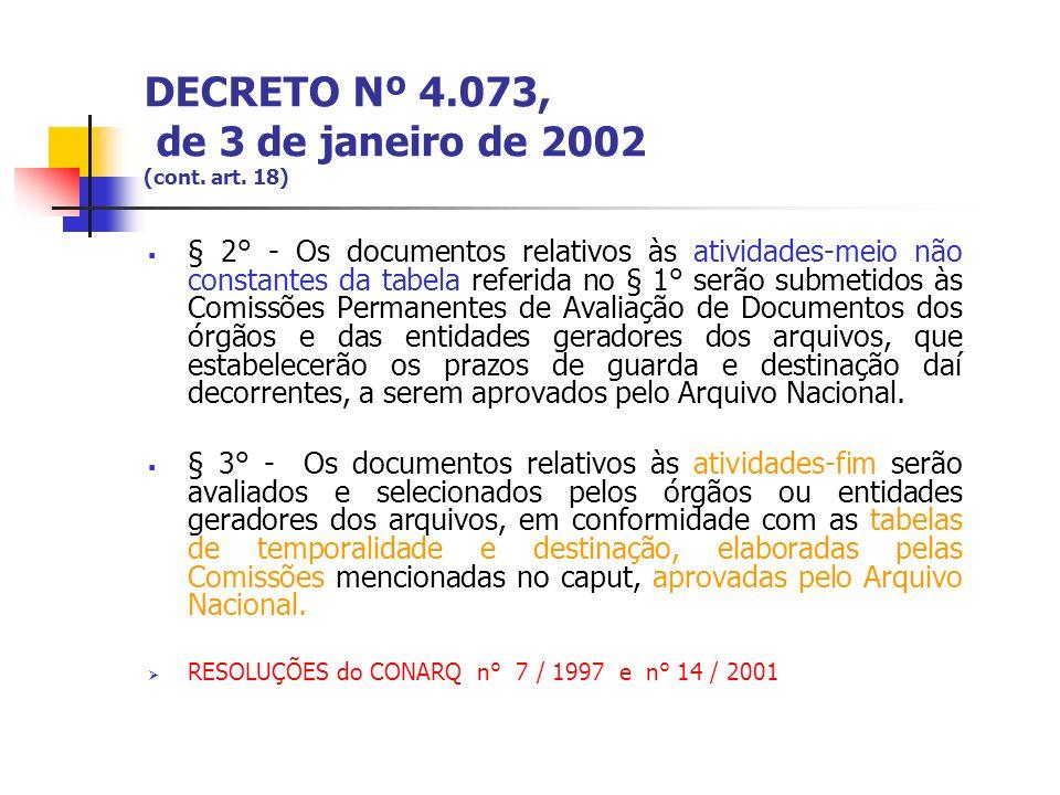 DECRETO Nº 4.073, de 3 de janeiro de 2002 (cont. art. 18) § 2° - Os documentos relativos às atividades-meio não constantes da tabela referida no § 1°
