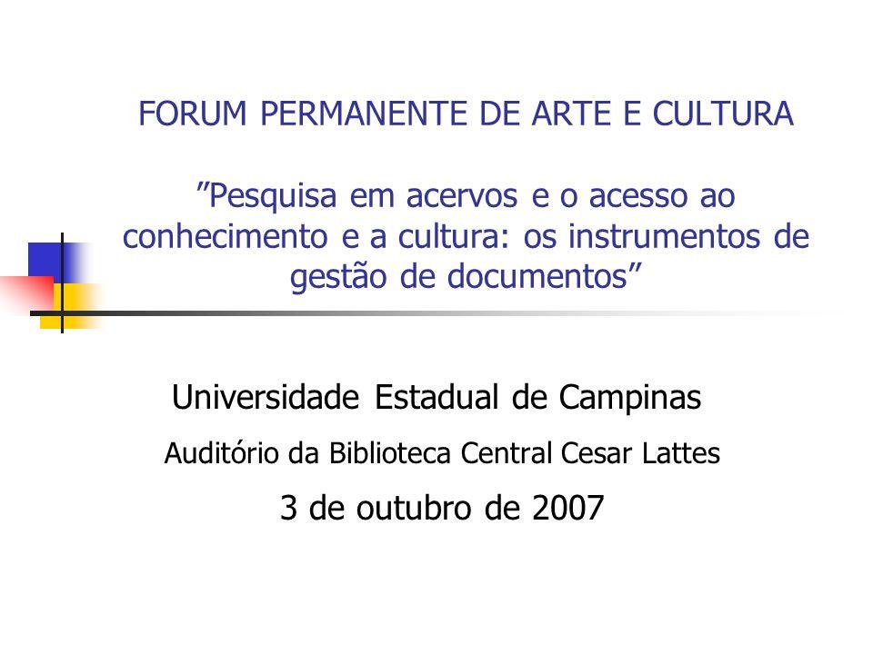 FORUM PERMANENTE DE ARTE E CULTURA Pesquisa em acervos e o acesso ao conhecimento e a cultura: os instrumentos de gestão de documentos Universidade Es