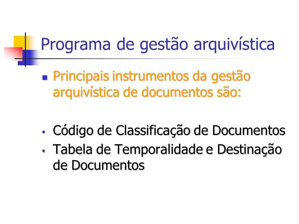 Programa de gestão arquivística Principais instrumentos da gestão arquivística de documentos são: Principais instrumentos da gestão arquivística de do