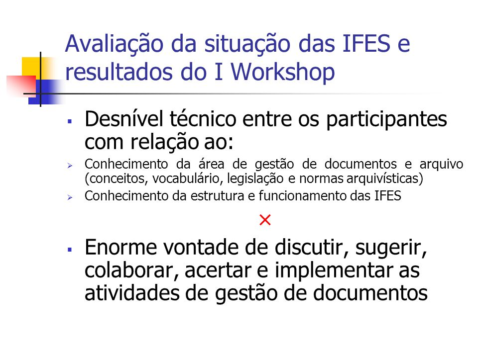 Avaliação da situação das IFES e resultados do I Workshop Desnível técnico entre os participantes com relação ao: Conhecimento da área de gestão de do