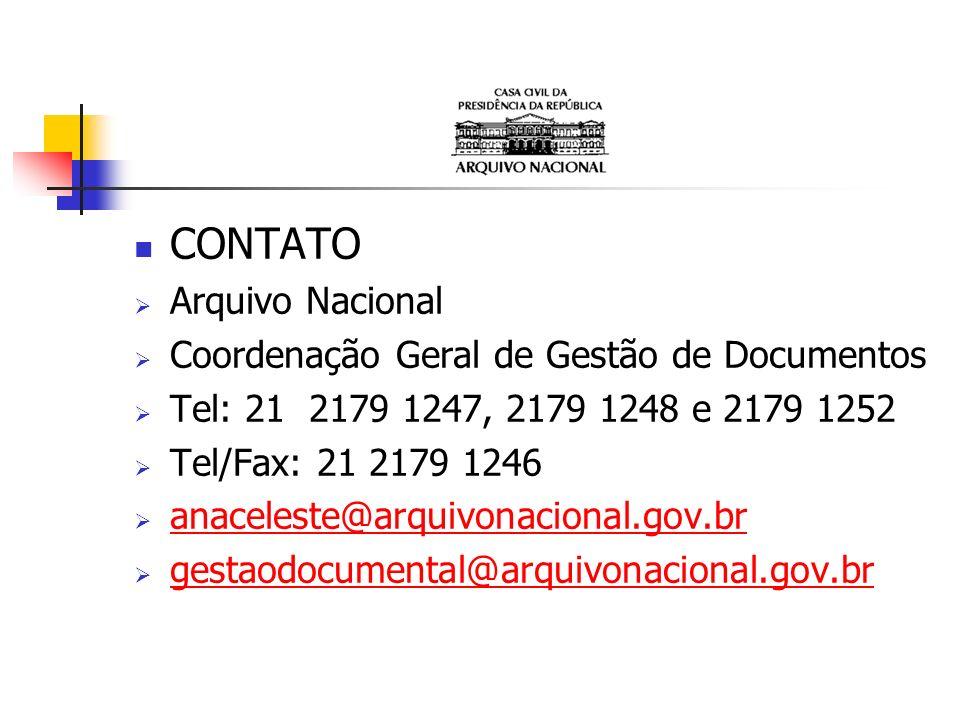 CONTATO Arquivo Nacional Coordenação Geral de Gestão de Documentos Tel: 21 2179 1247, 2179 1248 e 2179 1252 Tel/Fax: 21 2179 1246 anaceleste@arquivona
