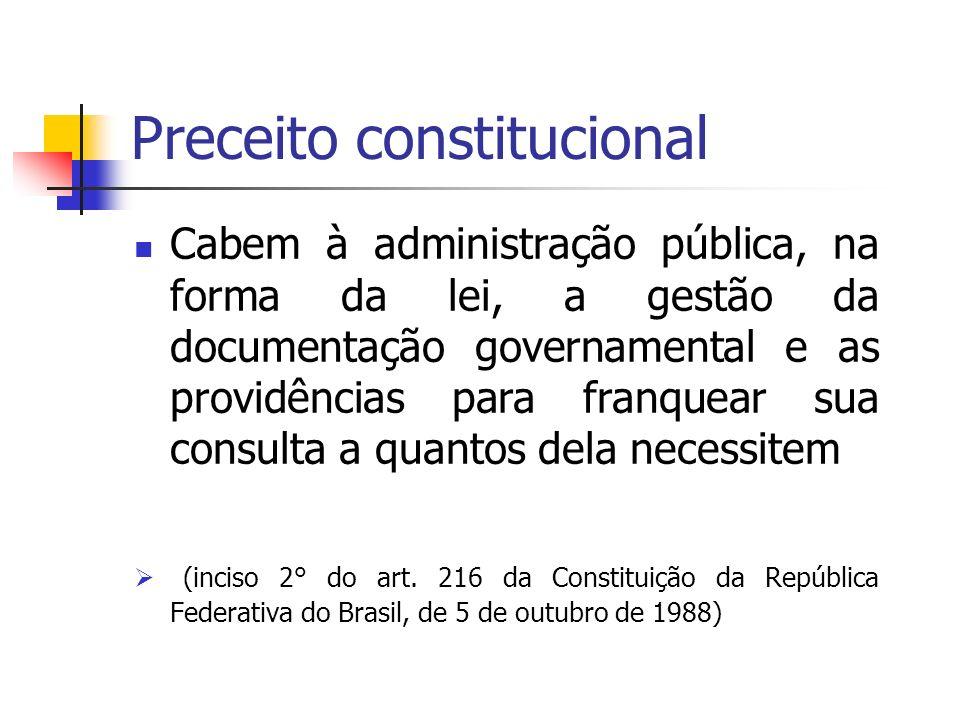 Preceito constitucional Cabem à administração pública, na forma da lei, a gestão da documentação governamental e as providências para franquear sua co