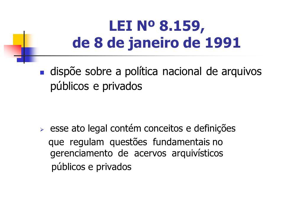 LEI Nº 8.159, de 8 de janeiro de 1991 dispõe sobre a política nacional de arquivos públicos e privados esse ato legal contém conceitos e definições qu