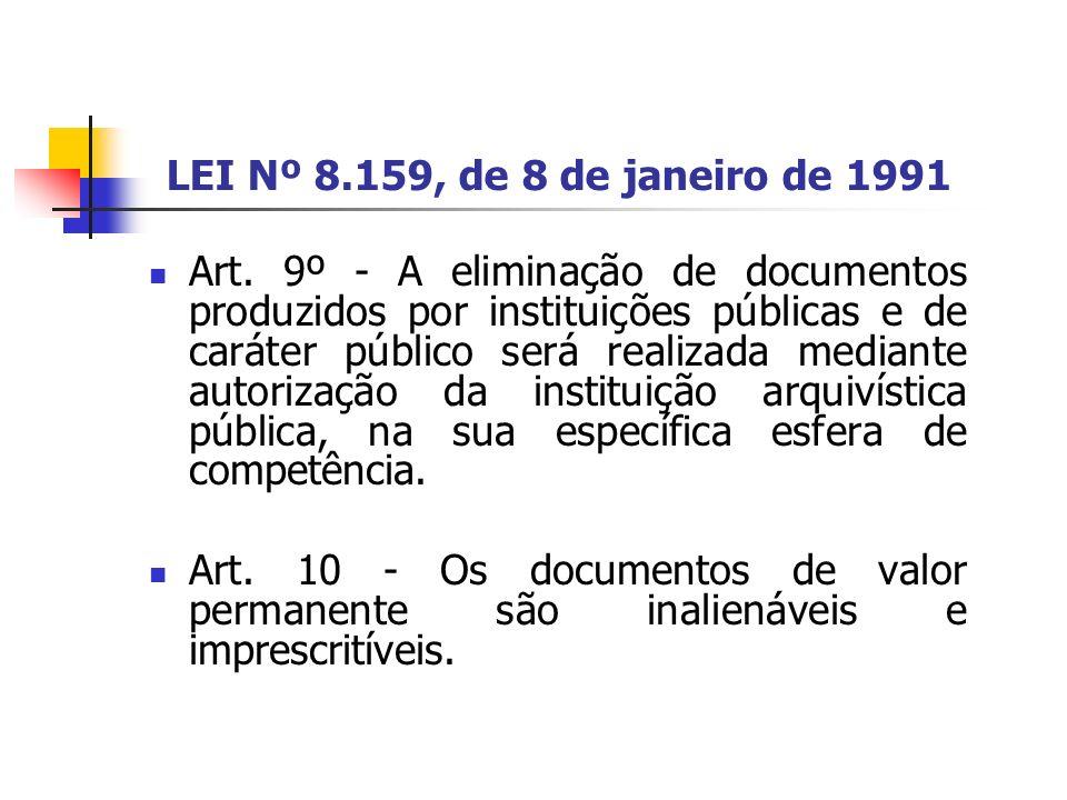 LEI Nº 8.159, de 8 de janeiro de 1991 Art. 9º - A eliminação de documentos produzidos por instituições públicas e de caráter público será realizada me