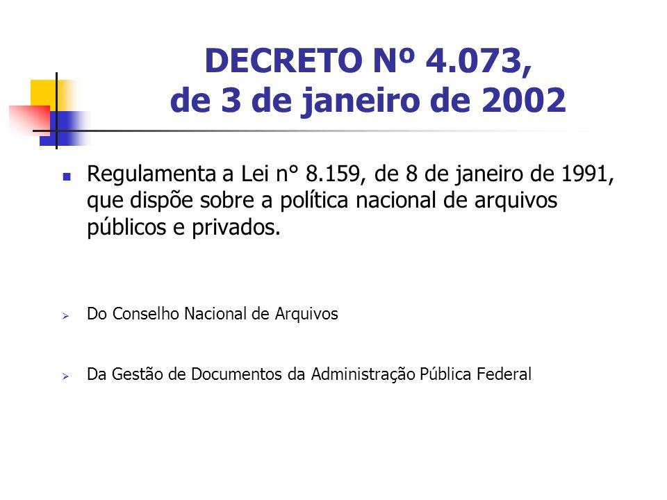 DECRETO Nº 4.073, de 3 de janeiro de 2002 Regulamenta a Lei n° 8.159, de 8 de janeiro de 1991, que dispõe sobre a política nacional de arquivos públic