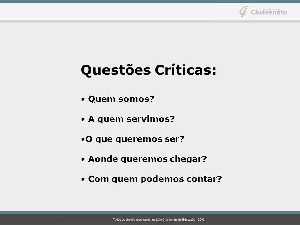 Questões Críticas: Quem somos? A quem servimos? O que queremos ser? Aonde queremos chegar? Com quem podemos contar?