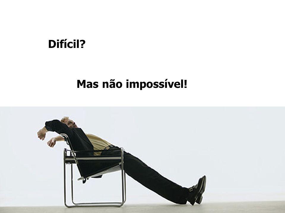 Difícil? Mas não impossível!