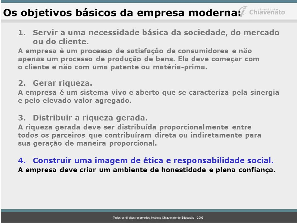 Os objetivos básicos da empresa moderna: 1.Servir a uma necessidade básica da sociedade, do mercado ou do cliente.