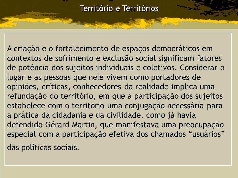 Território e Territórios A criação e o fortalecimento de espaços democráticos em contextos de sofrimento e exclusão social significam fatores de potên