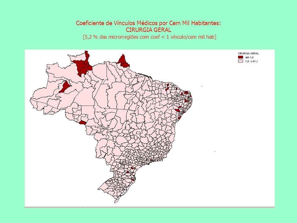 Coeficiente de Vínculos Médicos por Cem Mil Habitantes: CIRURGIA GERAL [5,2 % das microrregiões com coef < 1 vínculo/cem mil hab] Coeficiente de Vínculos Médicos por Cem Mil Habitantes: CLÍNICA GERAL