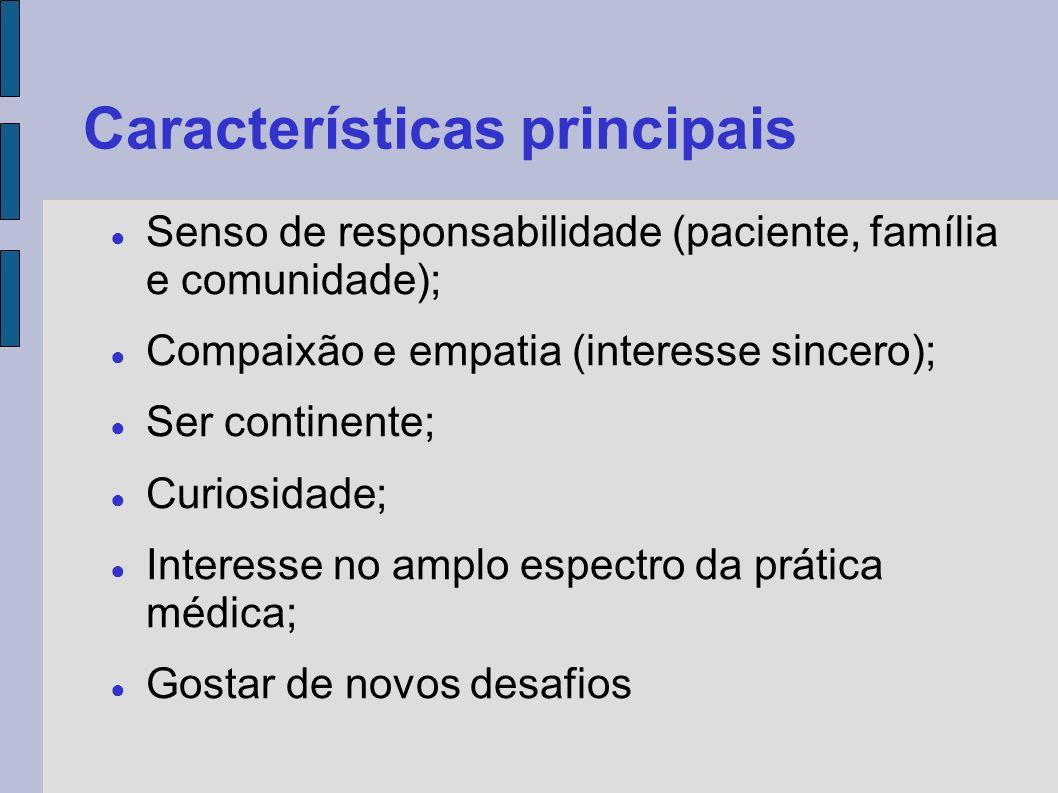 Características principais Senso de responsabilidade (paciente, família e comunidade); Compaixão e empatia (interesse sincero); Ser continente; Curios