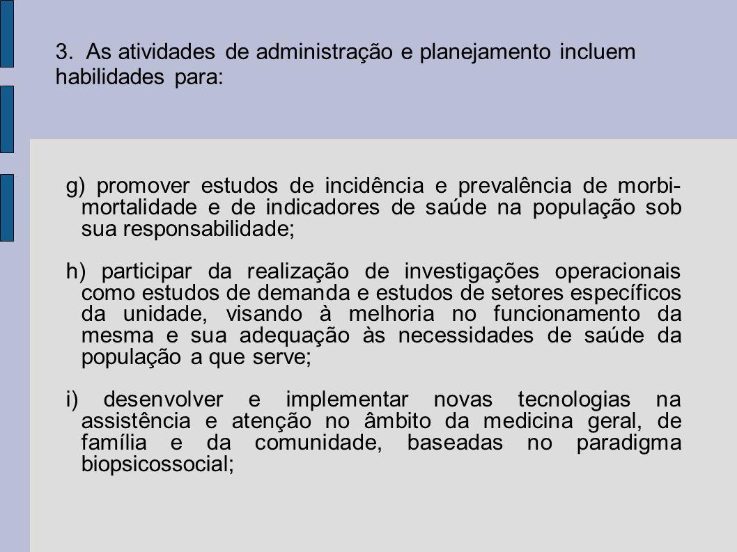 3. As atividades de administração e planejamento incluem habilidades para: g) promover estudos de incidência e prevalência de morbi- mortalidade e de