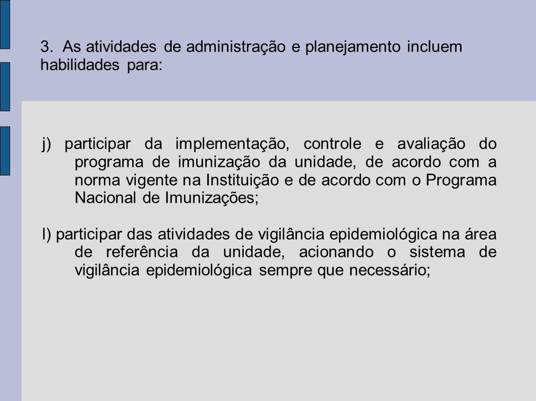 3. As atividades de administração e planejamento incluem habilidades para: j) participar da implementação, controle e avaliação do programa de imuniza