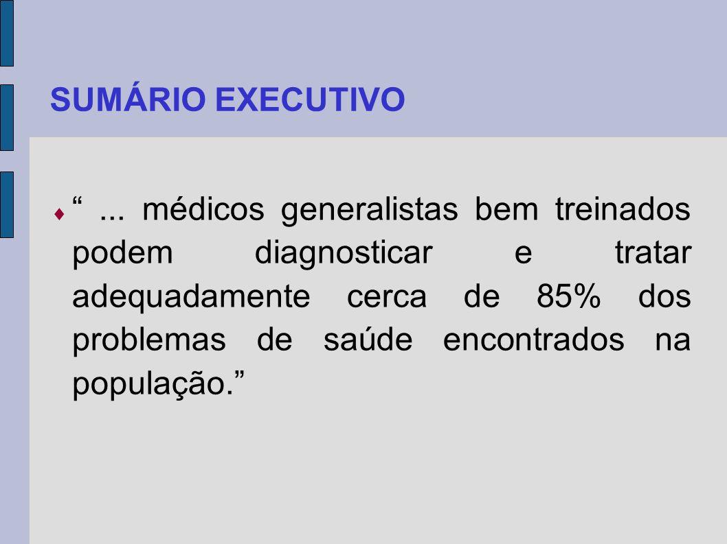 SUMÁRIO EXECUTIVO... médicos generalistas bem treinados podem diagnosticar e tratar adequadamente cerca de 85% dos problemas de saúde encontrados na p