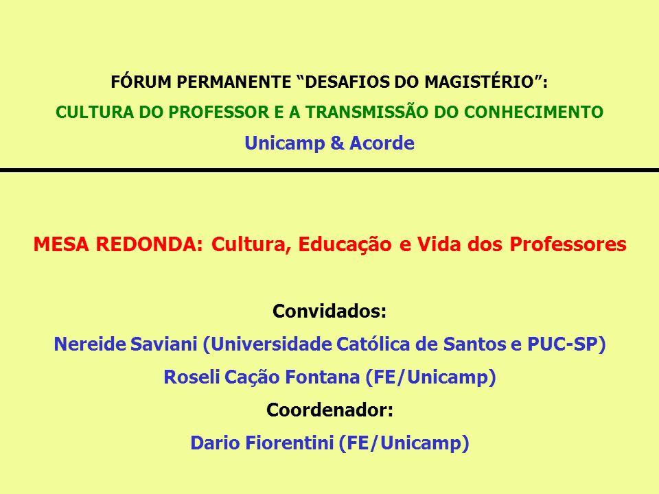 FÓRUM PERMANENTE DESAFIOS DO MAGISTÉRIO: CULTURA DO PROFESSOR E A TRANSMISSÃO DO CONHECIMENTO Unicamp & Acorde MESA REDONDA: Cultura, Educação e Vida