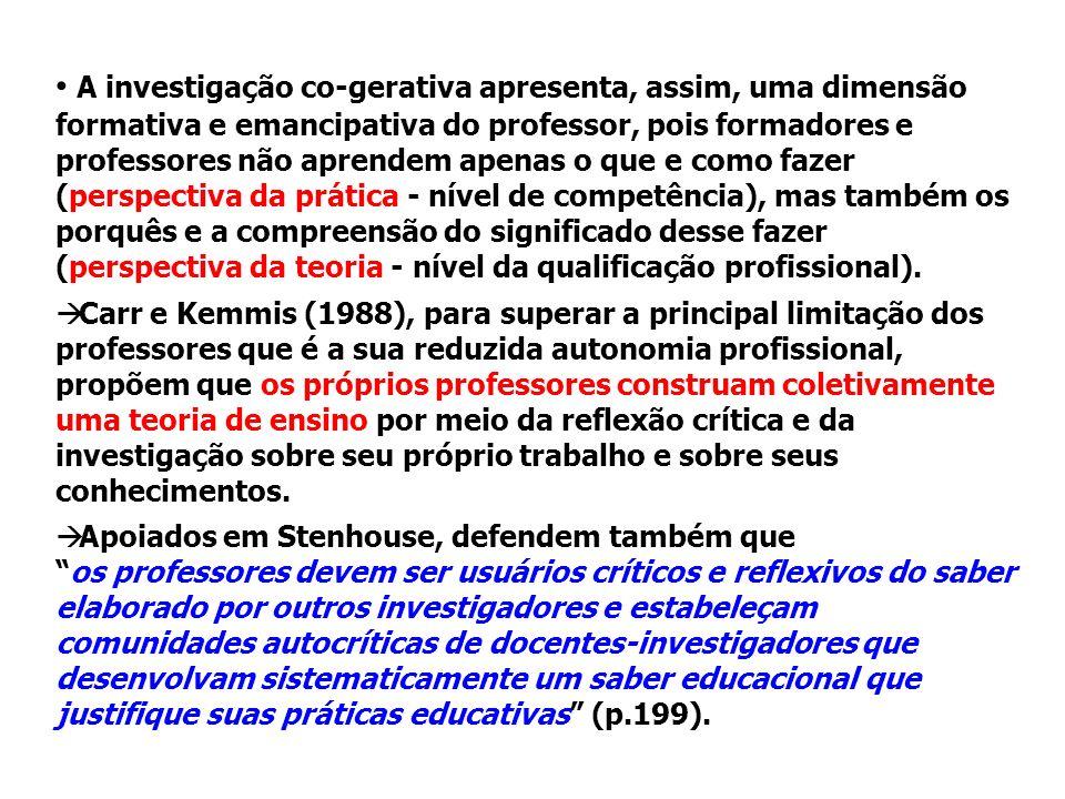 A investigação co-gerativa apresenta, assim, uma dimensão formativa e emancipativa do professor, pois formadores e professores não aprendem apenas o q