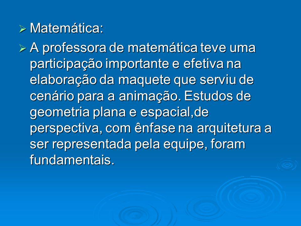 Matemática: Matemática: A professora de matemática teve uma participação importante e efetiva na elaboração da maquete que serviu de cenário para a an