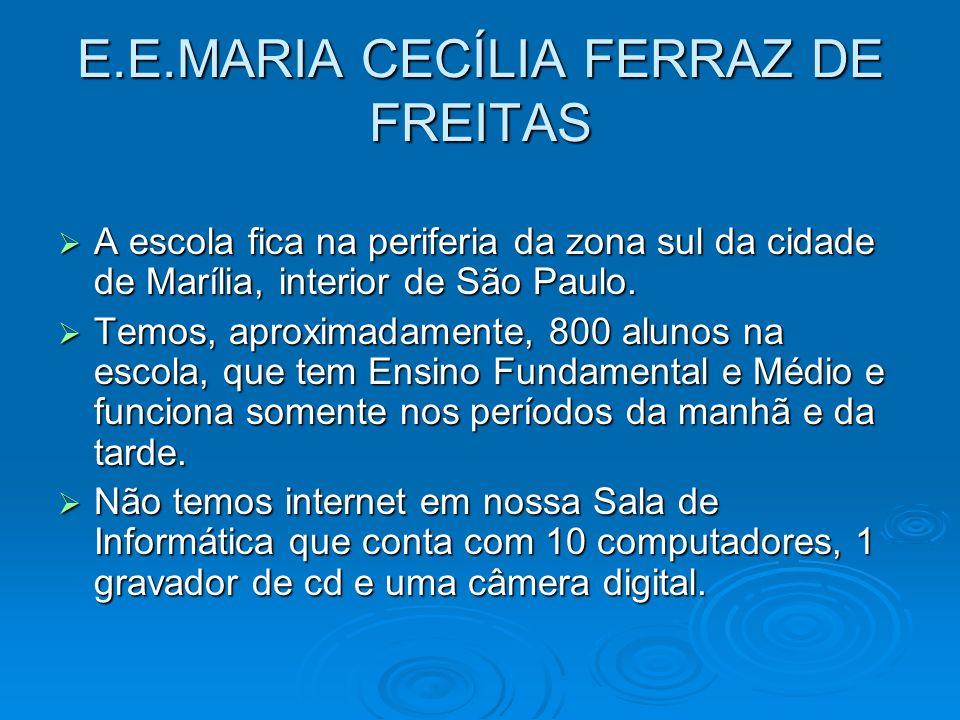 E.E.MARIA CECÍLIA FERRAZ DE FREITAS A escola fica na periferia da zona sul da cidade de Marília, interior de São Paulo. A escola fica na periferia da