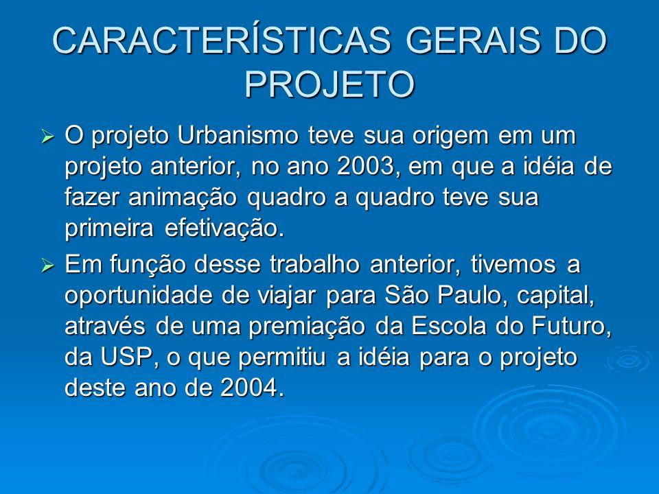 CARACTERÍSTICAS GERAIS DO PROJETO O projeto Urbanismo teve sua origem em um projeto anterior, no ano 2003, em que a idéia de fazer animação quadro a q